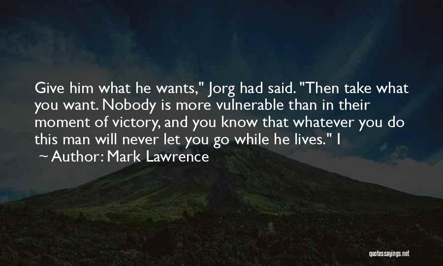 I Never Know What I Want Quotes By Mark Lawrence