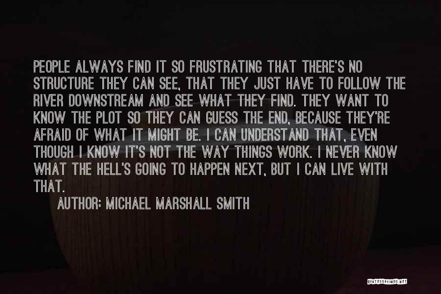 I Never Know What I Want Quotes By Michael Marshall Smith