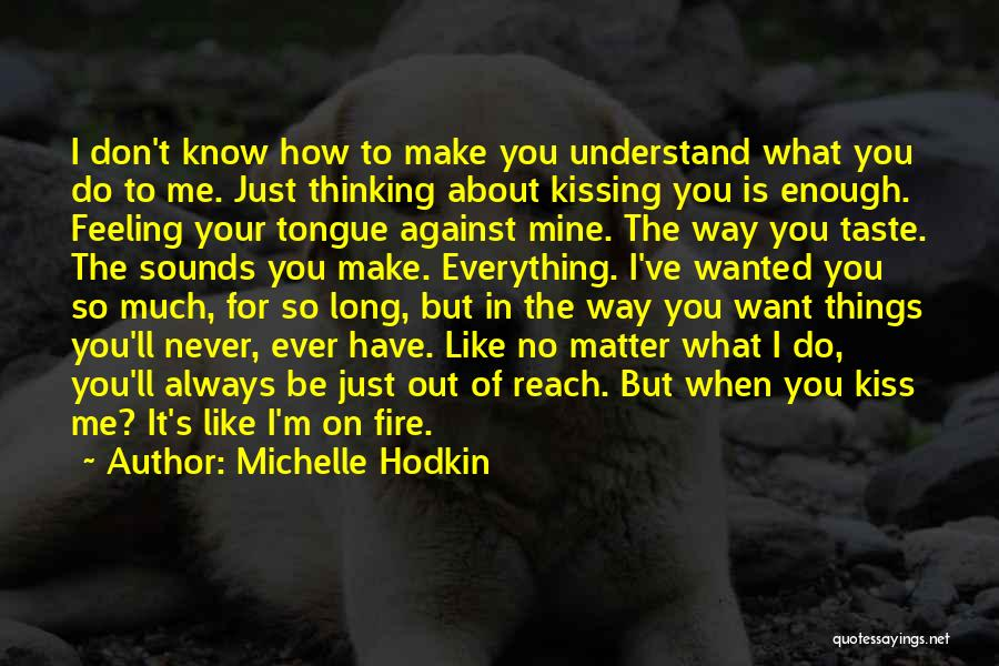 I Never Know What I Want Quotes By Michelle Hodkin