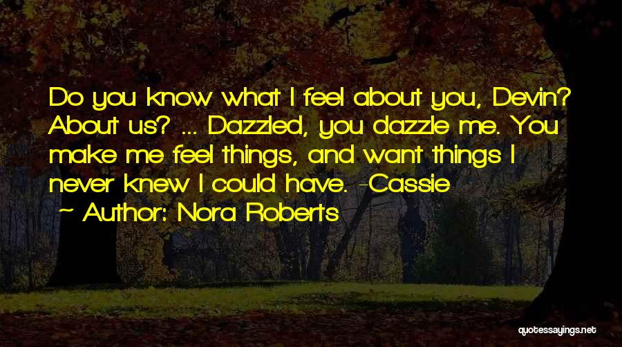 I Never Know What I Want Quotes By Nora Roberts