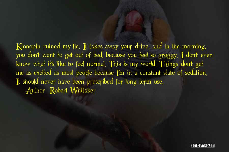 I Never Know What I Want Quotes By Robert Whitaker