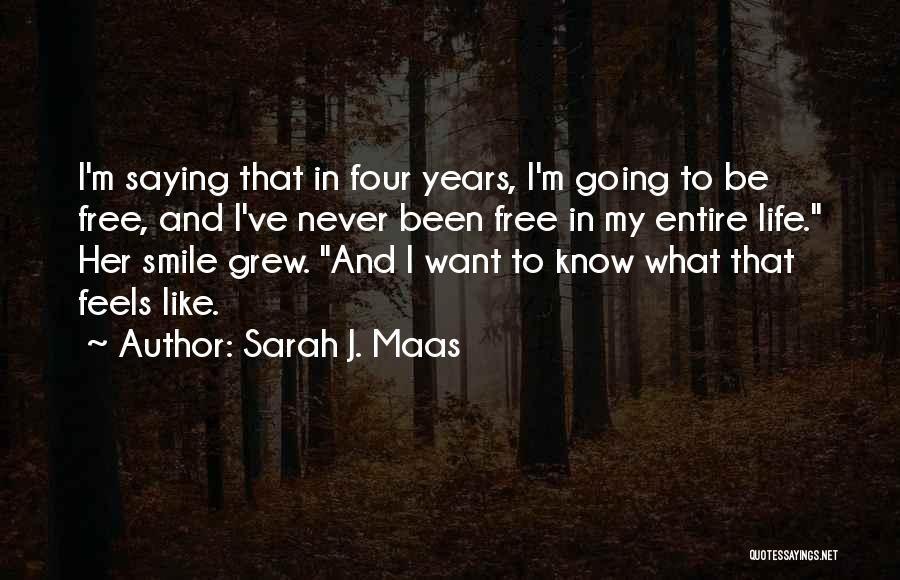 I Never Know What I Want Quotes By Sarah J. Maas