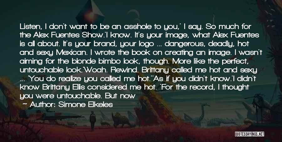 I Never Know What I Want Quotes By Simone Elkeles