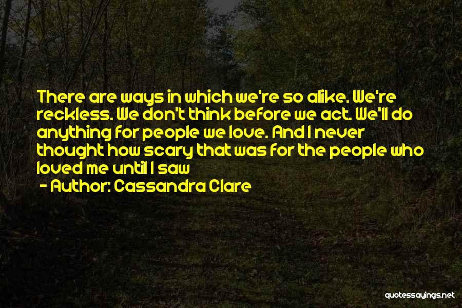 I Never Thought I'd Love You So Much Quotes By Cassandra Clare