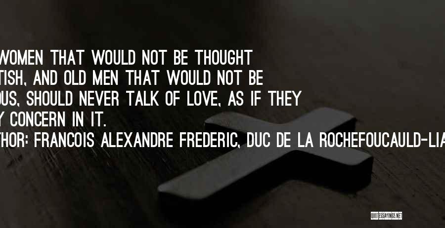 I Never Thought I'd Love You So Much Quotes By Francois Alexandre Frederic, Duc De La Rochefoucauld-Liancourt