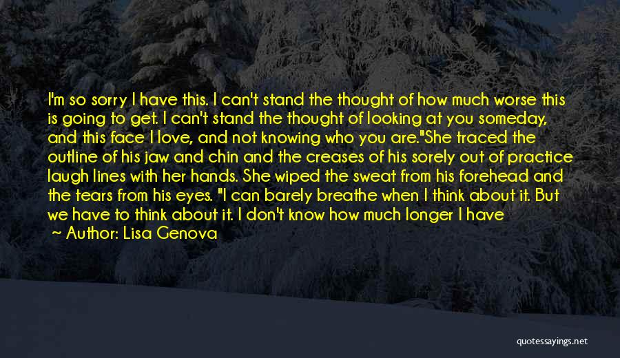 I Never Thought I'd Love You So Much Quotes By Lisa Genova