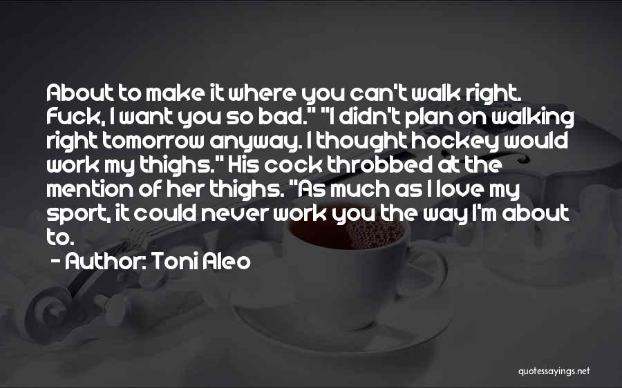 I Never Thought I'd Love You So Much Quotes By Toni Aleo
