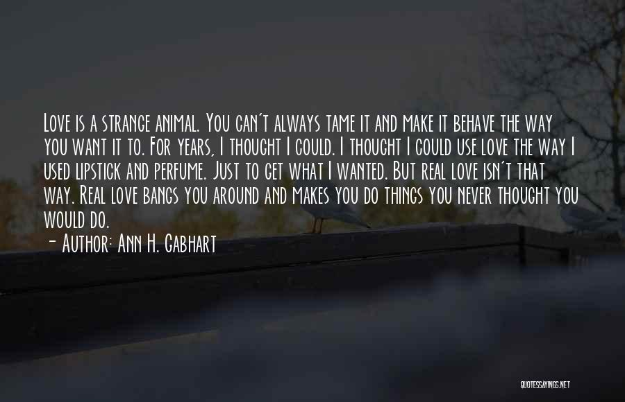 I Never Thought Love Quotes By Ann H. Gabhart