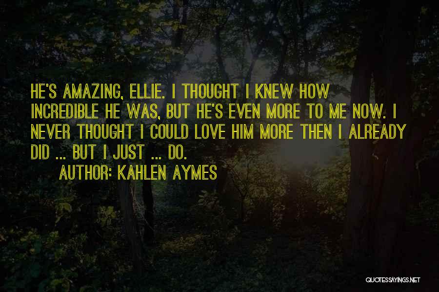 I Never Thought Love Quotes By Kahlen Aymes