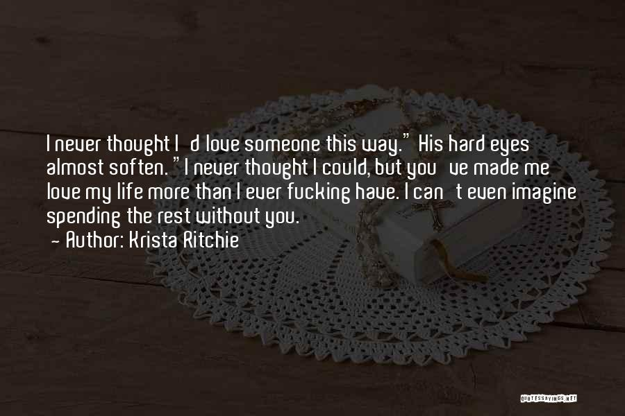 I Never Thought Love Quotes By Krista Ritchie
