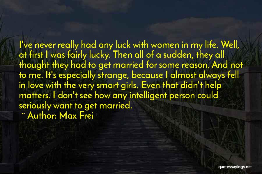 I Never Thought Love Quotes By Max Frei