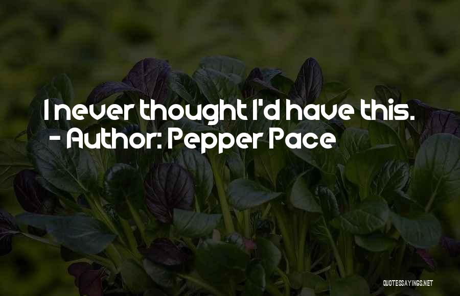 I Never Thought Love Quotes By Pepper Pace