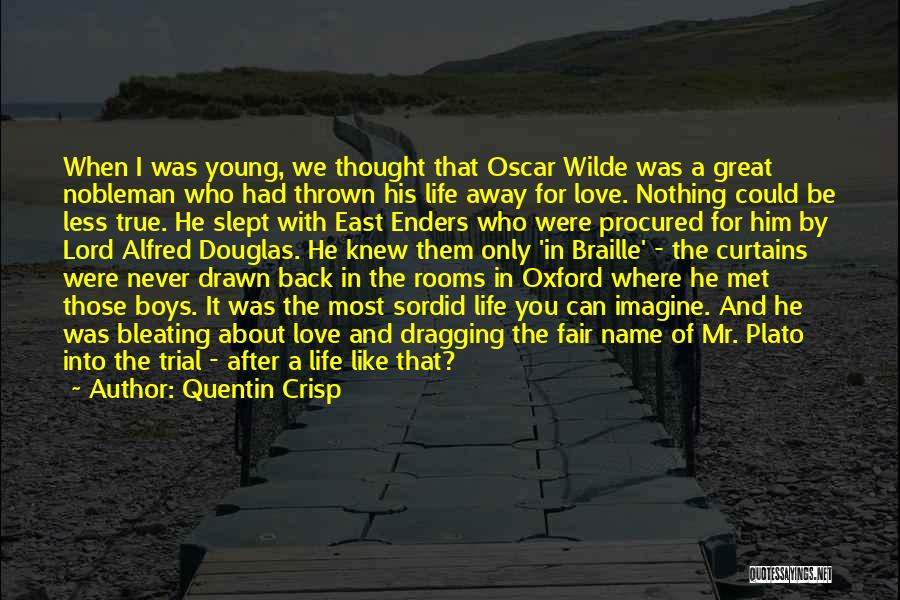 I Never Thought Love Quotes By Quentin Crisp