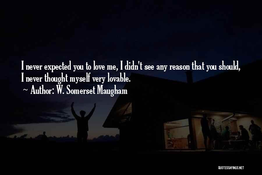 I Never Thought Love Quotes By W. Somerset Maugham