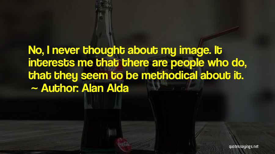 I Never Thought That Quotes By Alan Alda