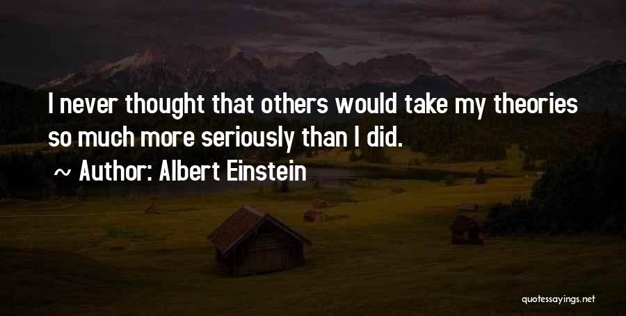 I Never Thought That Quotes By Albert Einstein