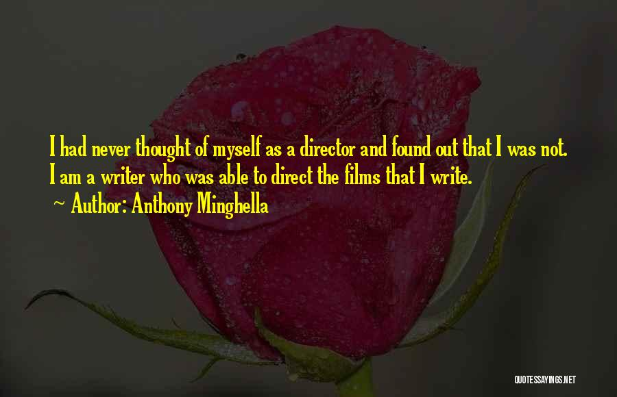 I Never Thought That Quotes By Anthony Minghella