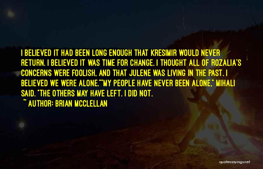 I Never Thought That Quotes By Brian McClellan