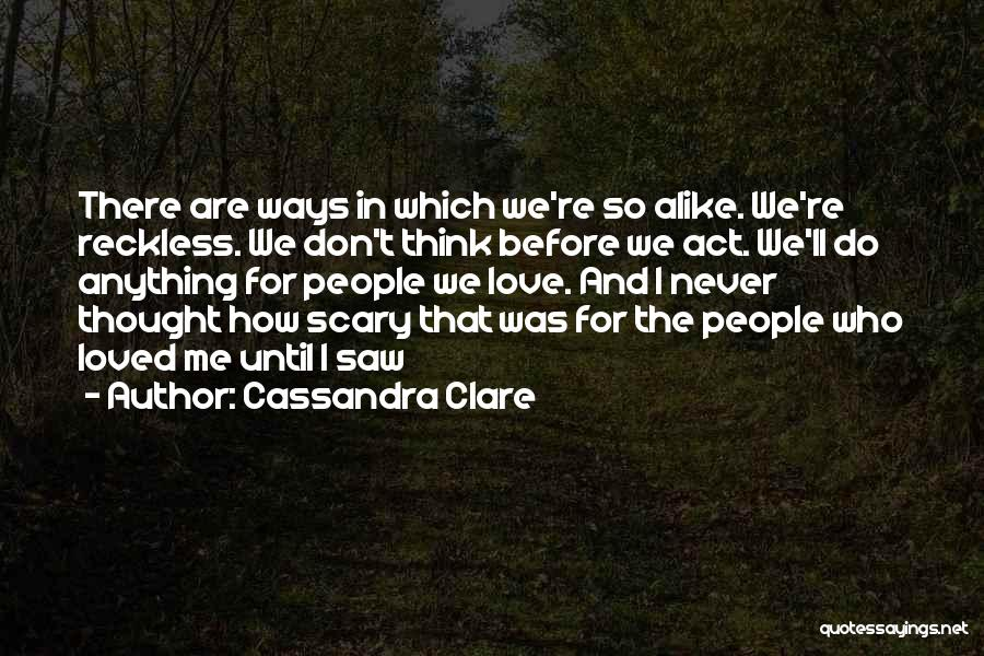 I Never Thought That Quotes By Cassandra Clare