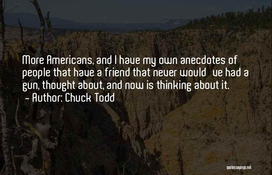 I Never Thought That Quotes By Chuck Todd