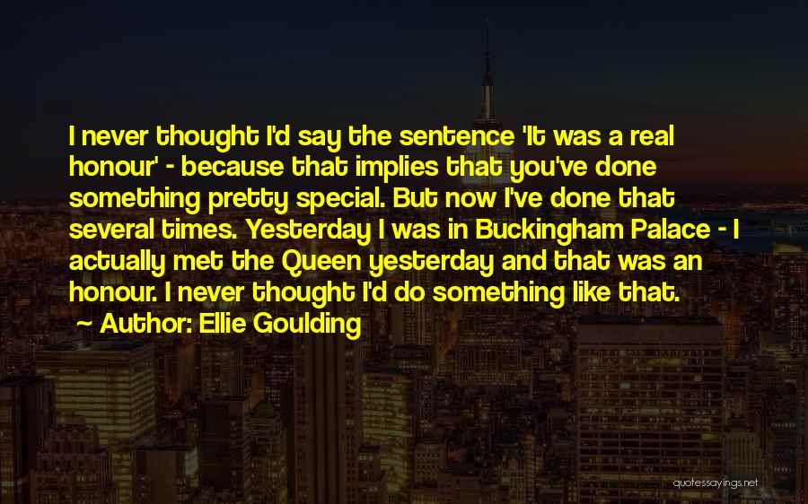I Never Thought That Quotes By Ellie Goulding