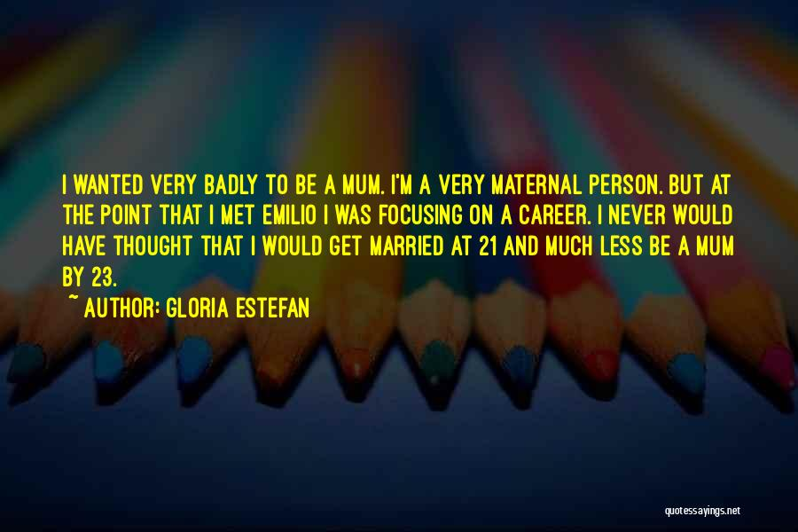 I Never Thought That Quotes By Gloria Estefan