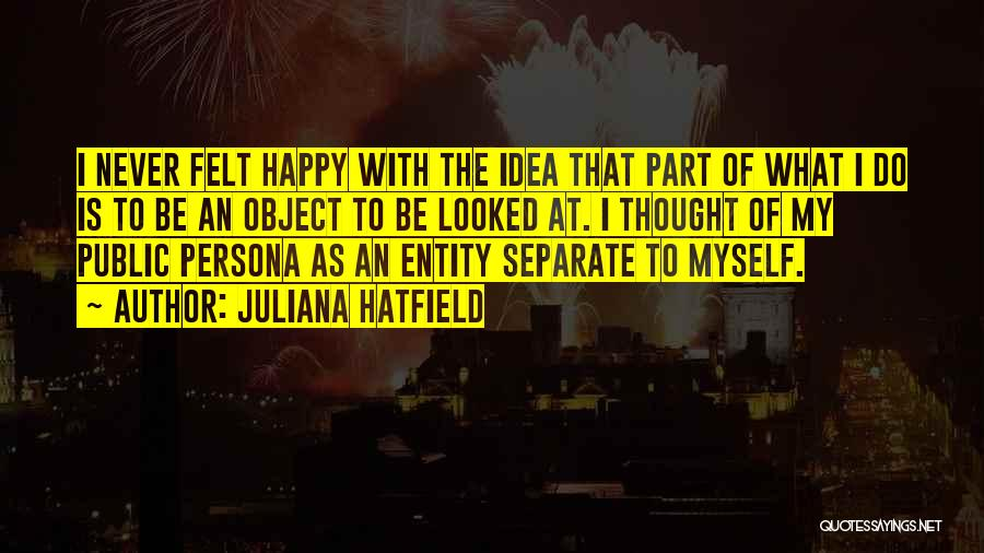 I Never Thought That Quotes By Juliana Hatfield