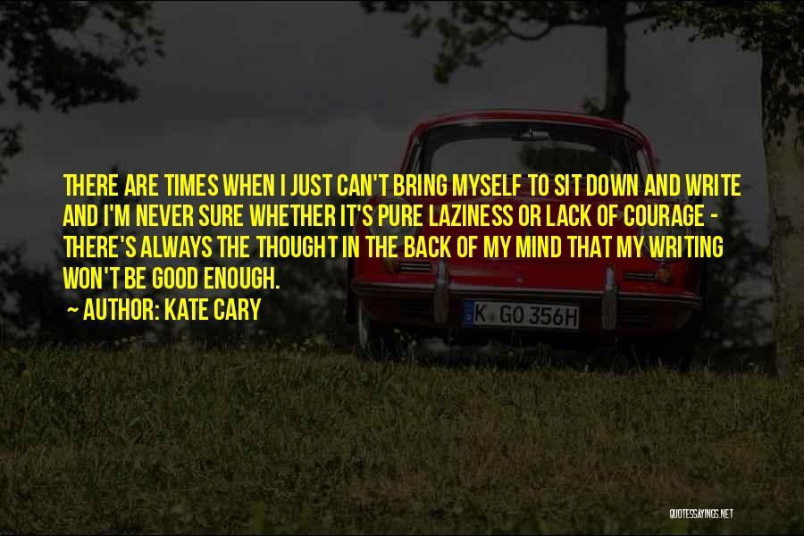 I Never Thought That Quotes By Kate Cary