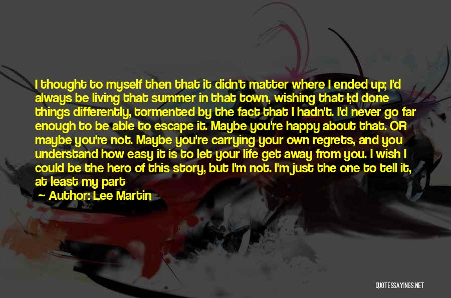 I Never Thought That Quotes By Lee Martin