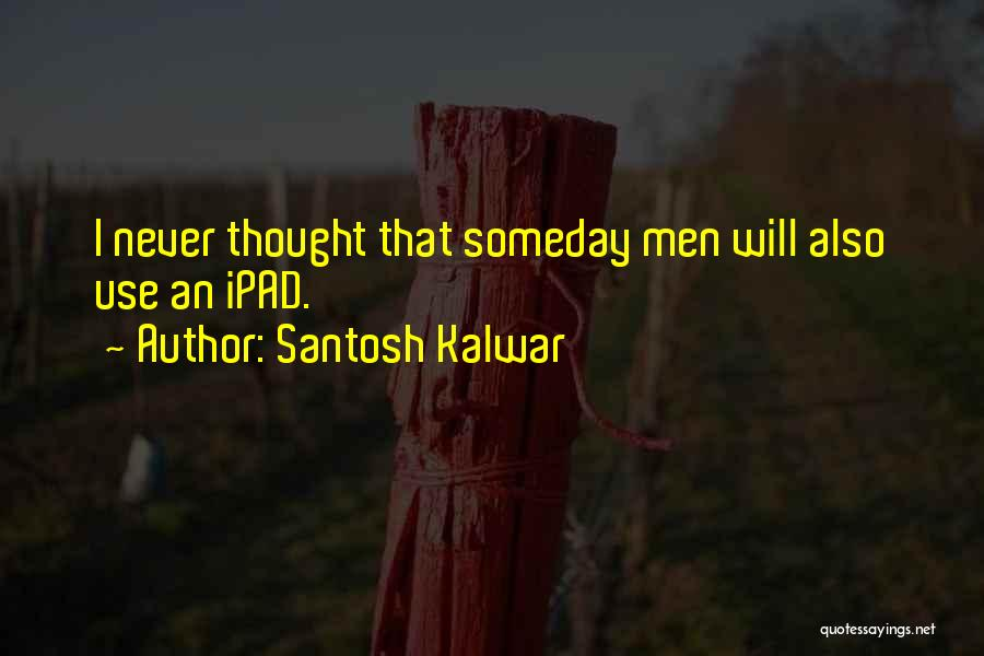 I Never Thought That Quotes By Santosh Kalwar