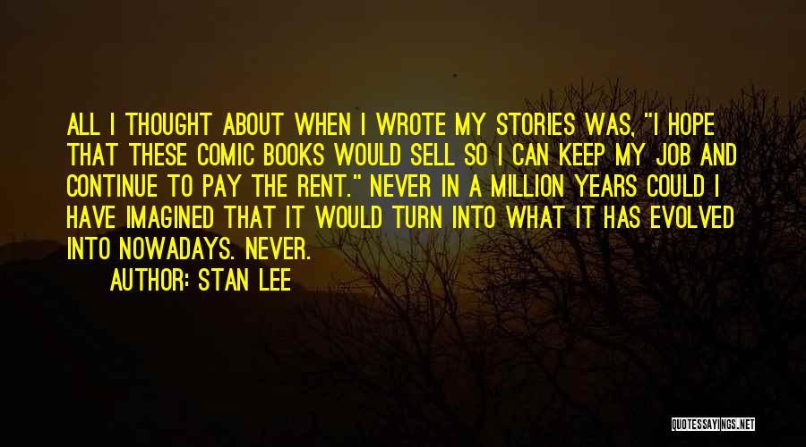 I Never Thought That Quotes By Stan Lee