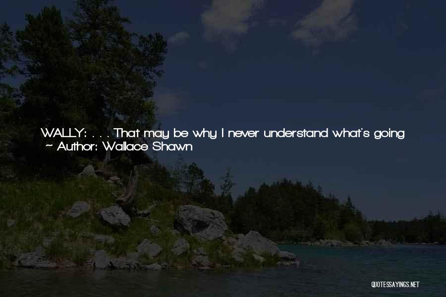 I Never Thought That Quotes By Wallace Shawn