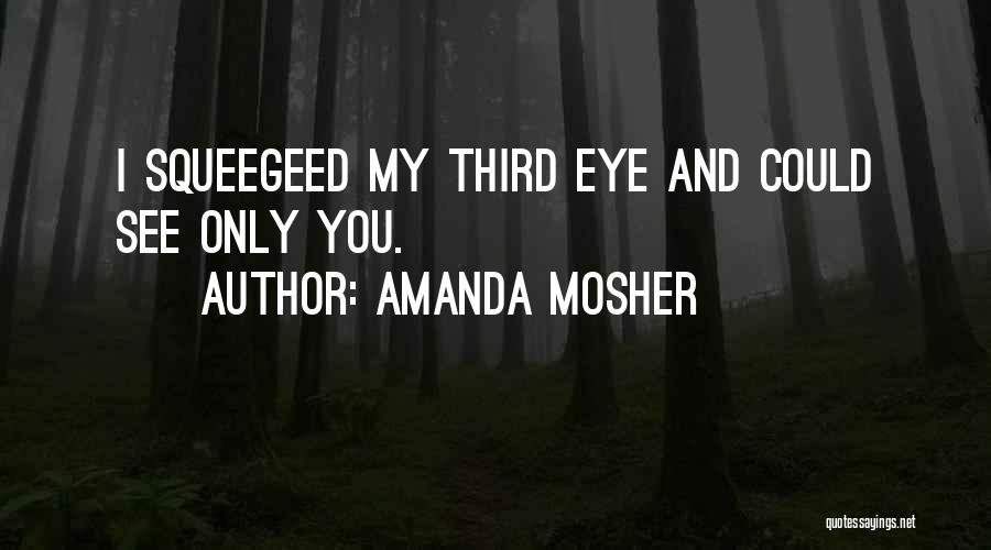 I Only See You Quotes By Amanda Mosher