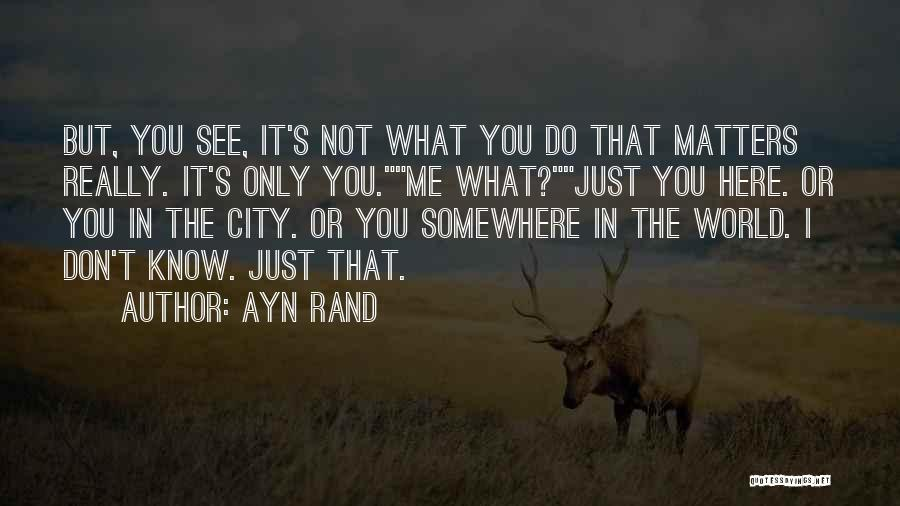 I Only See You Quotes By Ayn Rand
