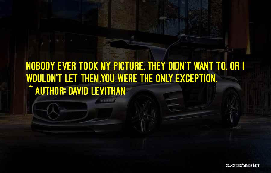 I Only Want You Picture Quotes By David Levithan