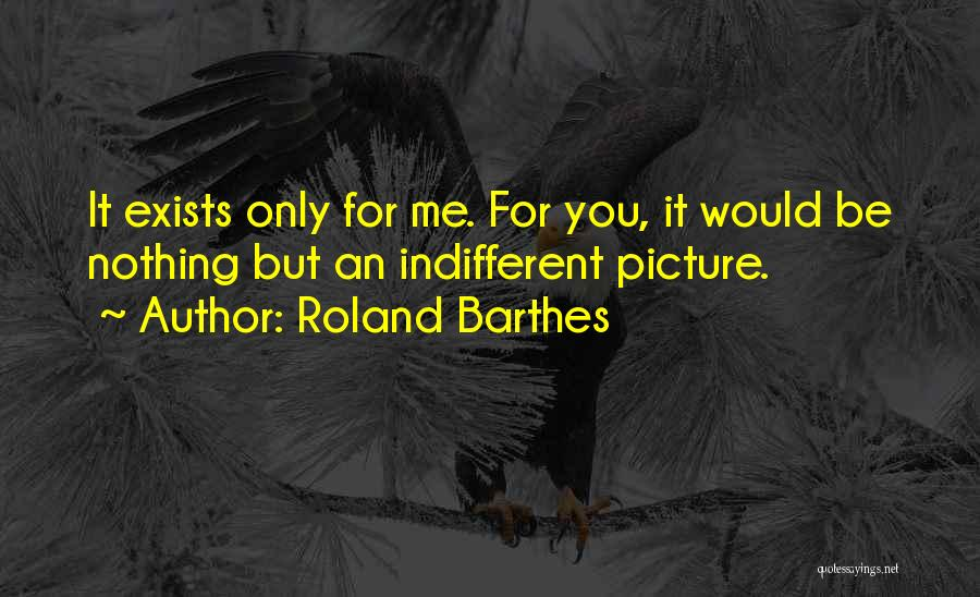 I Only Want You Picture Quotes By Roland Barthes
