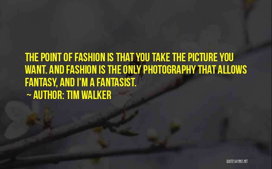 I Only Want You Picture Quotes By Tim Walker