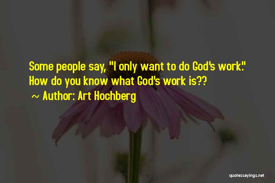 I Only Want You Quotes By Art Hochberg