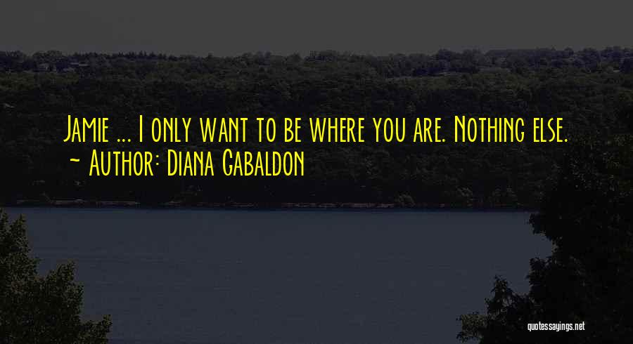 I Only Want You Quotes By Diana Gabaldon