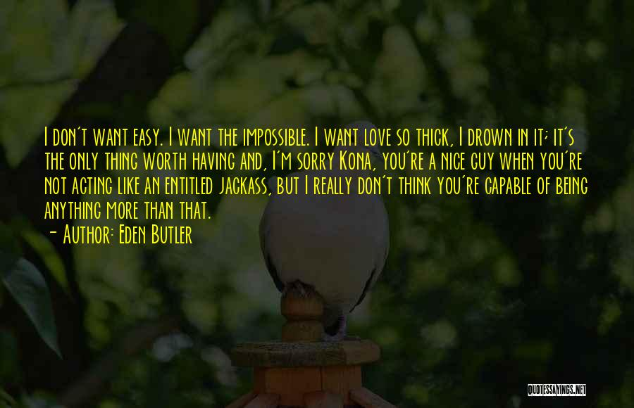 I Only Want You Quotes By Eden Butler