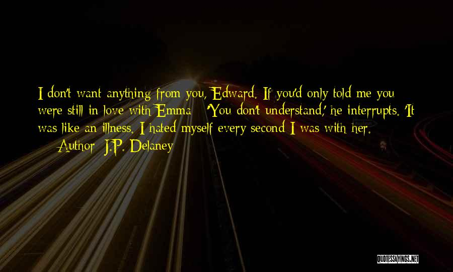 I Only Want You Quotes By J.P. Delaney
