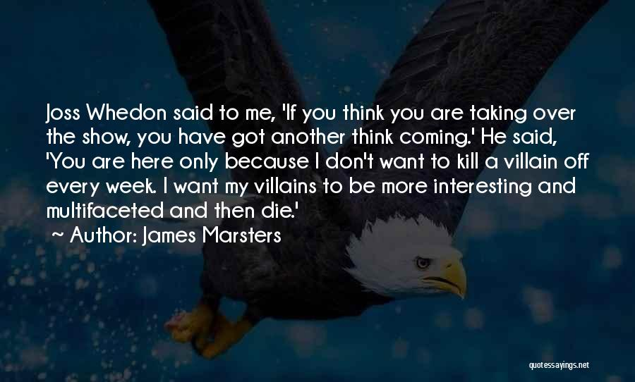 I Only Want You Quotes By James Marsters
