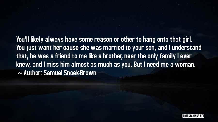 I Only Want You Quotes By Samuel Snoek-Brown