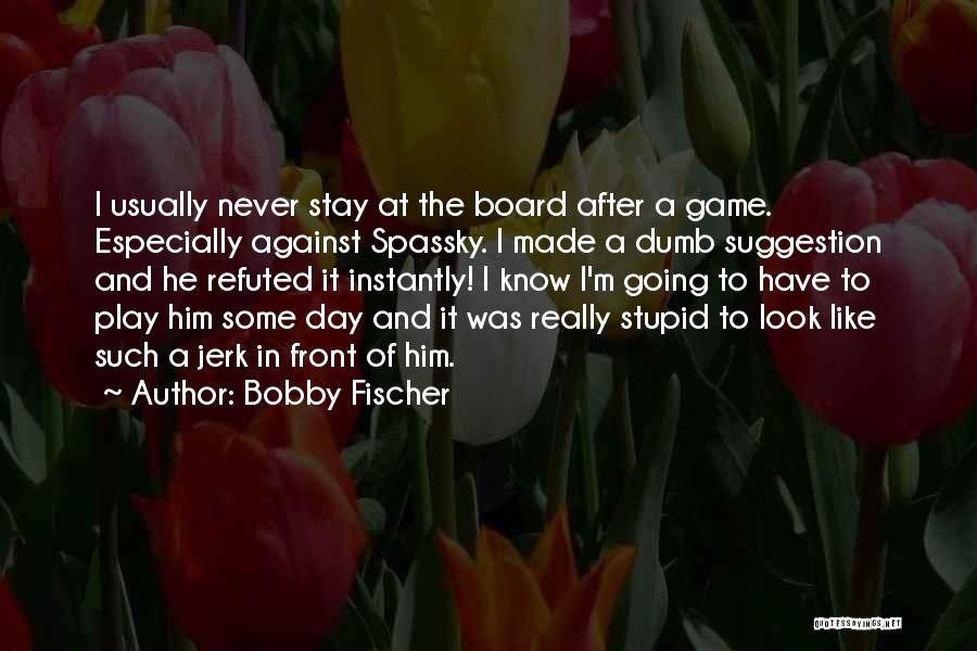 I Play Dumb Quotes By Bobby Fischer