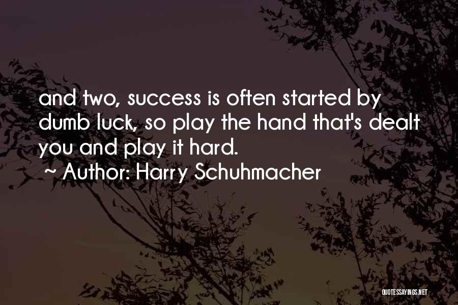 I Play Dumb Quotes By Harry Schuhmacher