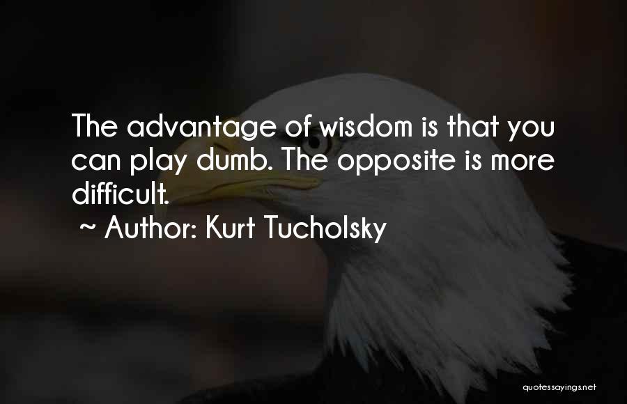 I Play Dumb Quotes By Kurt Tucholsky
