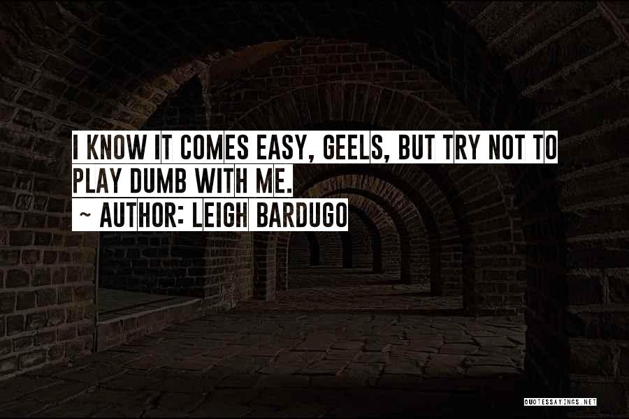 I Play Dumb Quotes By Leigh Bardugo