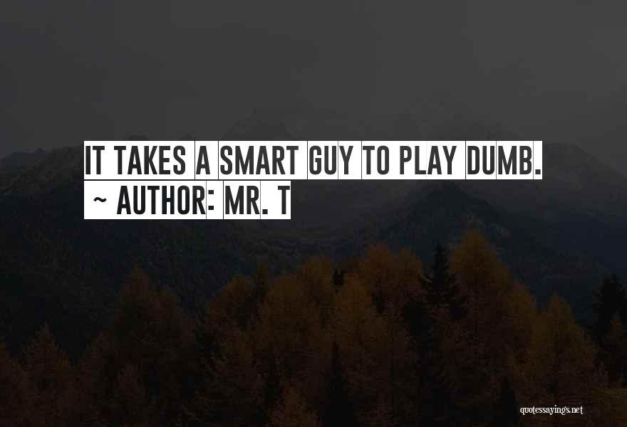 I Play Dumb Quotes By Mr. T
