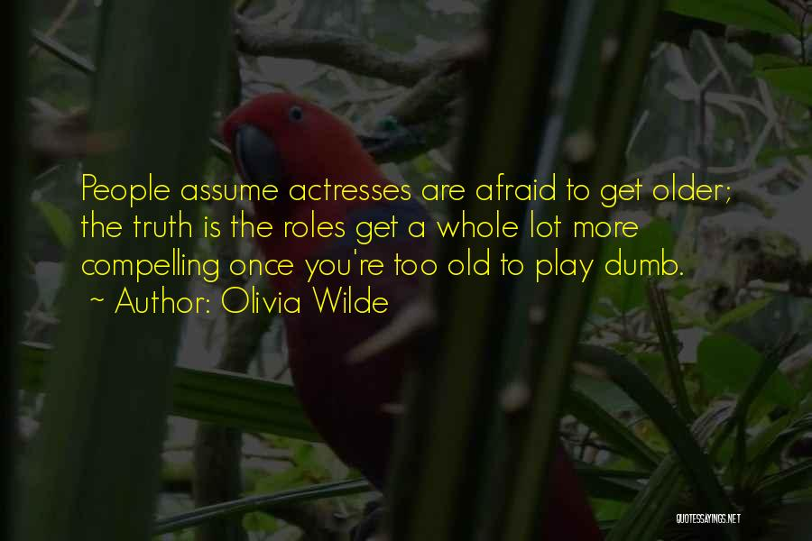 I Play Dumb Quotes By Olivia Wilde