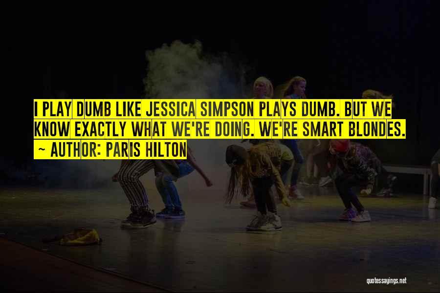I Play Dumb Quotes By Paris Hilton